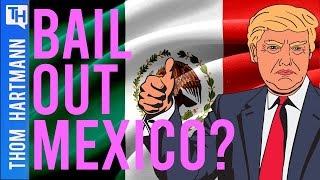 Is Donald Trump Bailing Out Mexico? (w/ Rep. Ro Khanna)