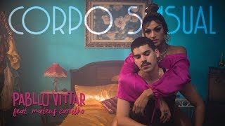 Corpo Sensual - Pabllo Vittar feat. Mateus Carrilho (Video)