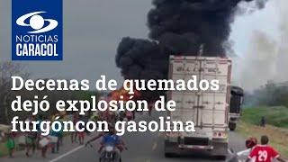Tragedia en Magdalena: decenas de quemados dejó explosión de furgón con gasolina que se accidentó