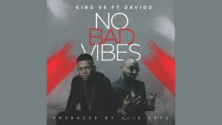 King 98 Ft Davido No Bad Vibes Official Audio 2019