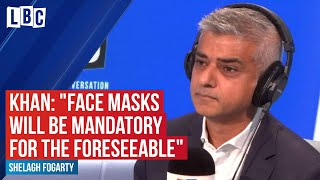 """Sadiq Khan: """"Face masks will be mandatory for the foreseeable future""""  LBC"""