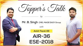 ESE/IES 2018 | Ankit Tayal (EE, AIR 36) – MADE EASY Student | Toppers Talk with Mr. B Singh