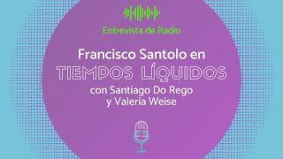 Francisco Santolo en Tiempos Líquidos: una forma diferente de aprender a emprender