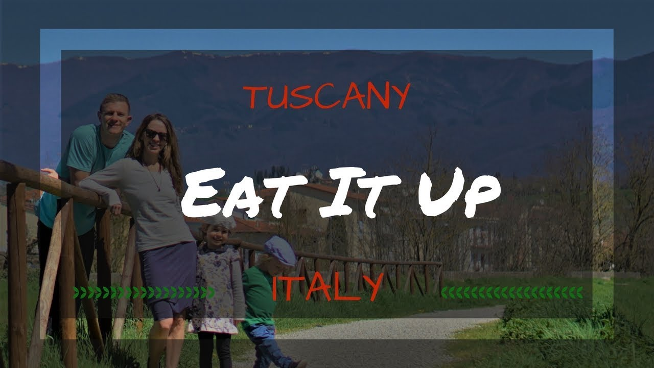 Eat It Up - Tuscany, Italy