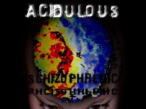 Acidulous - Schizophrenic