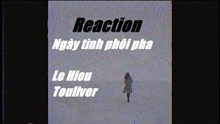 REACTION | LE HIEU - NGAY TINH PHOI PHA [ TOULIVER REMIX ]