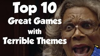Top 10 Great Games with Terrible Themes