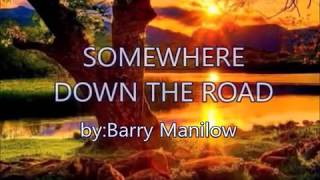 SOMEWHERE DOWN THE ROAD-by-Barry Manilow9w/lyrics)created by:Zairah
