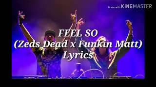 FEEL SO (Party Lyrics) - Zeds Dead x Funkin Matt