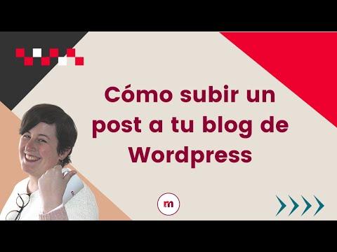 Tutorial - Cómo subir un post a tu blog en wordpress blog