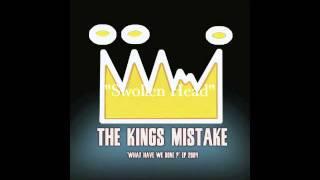 The Kings Mistake - Swollen Head