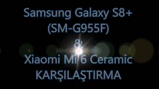 Samsung Galaxy S8+ VE Xiaomi Mi 6 Ceramic KARŞILAŞTIRMA