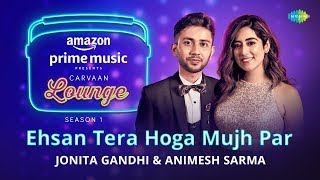Ehsan Tera Hoga Mujh Par | Carvaan Lounge | Jonita Gandhi