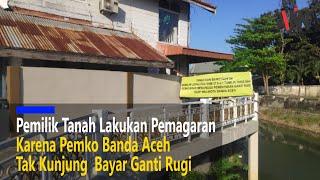 Pemko Banda Aceh Tak Kunjung Bayar Ganti Rugi, Pemilik Tanah Lakukan Pemagaran