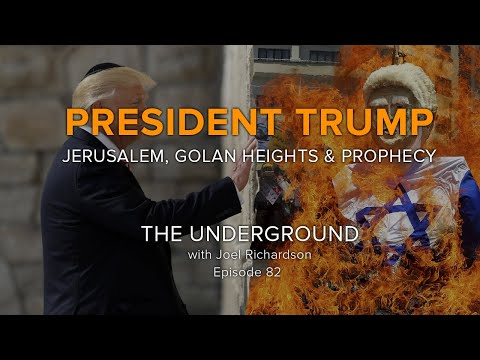 TRUMP and Jerusalem in PROPHECY (Is Donald Trump Fulfilling Prophecy?) The Underground#82