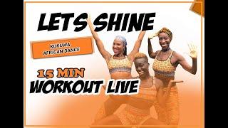 KUKUWA® AFRICAN DANCE WORKOUT LIVE - LETS SHINE 15 MINS