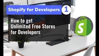 1 -  Shopify For Developers - Unlimited Free Stores for Developers