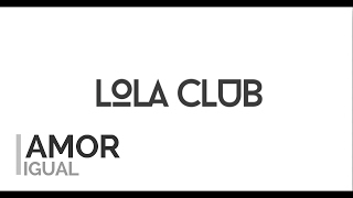 Amor Igual - Lola Club (Lyrics)