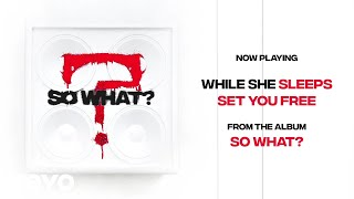While She Sleeps   SET YOU FREE (Audio)