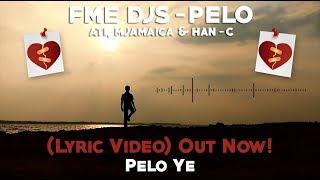 FME DJs - Pelo Ft ATI, Mjamaica & Han-C (Lyric Video)