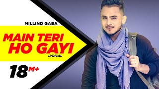 Main Teri Ho Gayi | Lyrical Video | Millind Gaba | Happy Raikoti | Speed Records