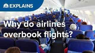 Why do airlines overbook flights?   CNBC Explains