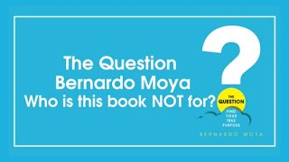 The Question - Bernardo Moya | Who is this book NOT for.
