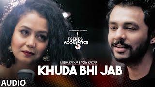Khuda Bhi Jab Full Audio Song | T-Series Acoustics | Tony Kakkar  Neha Kakkar | T-Series
