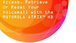 Access, Retrieve or Reset Your Voicemail with the MOTOROLA ATRIX™ HD: AT&T How To Video Series