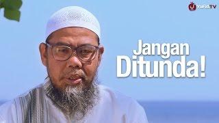 Ceramah Singkat: Jangan Ditunda - Ustadz Zainal Abidin Syamsudin, Lc.
