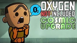 GOING COSMIC! - Ep  1 - Oxygen Not Included Cosmic Upgrade