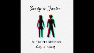 Os TRINTA Sucessos De Sandy & Junior - Dias E Noites