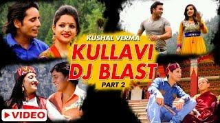 Kullvi DJ Blast Himchali Non Stop Songs (Part - 2) | Kushal Verma, Ranju | SMS NIRSU