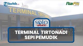 SOLO UPDATE: Kondisi Terminal Tirtonadi Lengang pada Hari Pertama Larangan Mudik Lebaran