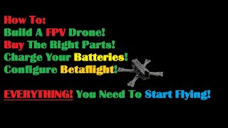 How To Build A FPV Drone|What Parts To Buy|ALMOST Everything You Need To Know From Start To Flight!!