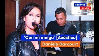 DANIELA DARCOURT Canta Con Mi Amiga En Versión ACÚSTICA