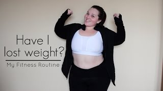 Have I Lost Weight? | My Fitness Routine