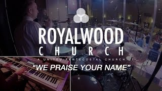 We Praise Your Name // Trent Cory // Royalwood Church