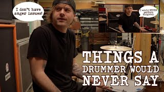 Things a Drummer Would Never Say