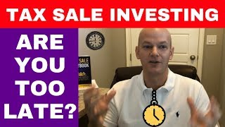Are You Too Late For Tax Sale Investing (Deeds or Liens)?