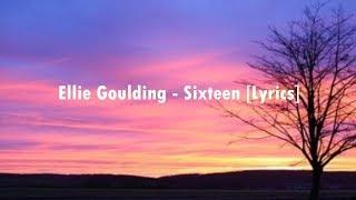 Ellie Goulding   Sixteen [Lyrics]