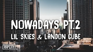 Lil Skies - Nowadays Pt. 2 ft. Landon Cube (Lyrics)