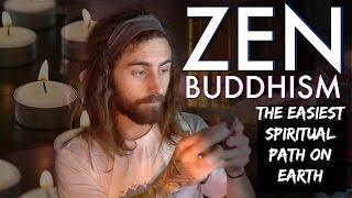 "Zen Buddhism! (The ""Easiest"" Spiritual Path on Earth?)"