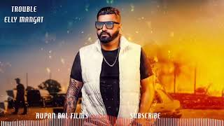 Trouble - Elly Mangat I New Punjabi Song 2018