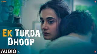 Ek Tukda Dhoop Audio   THAPPAD   Taapsee Pannu   Raghav Chaitanya   Anurag  Saikia