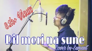 Dil Meri Na Sune Cover | Atif Aslam | Genius | Cover By Sumant Basumata | New Bollywood Song 2018