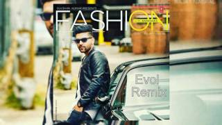 Guru Randhawa - FASHION  (Evol Remix)