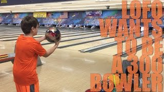 LOFO WANTS TO BE A 300 BOWLER