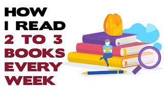 HOW I READ TWO TO THREE BOOKS EVERY WEEK