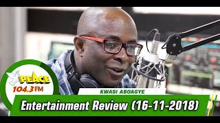 ENTERTAINMENT REVIEW WITH KWASI ABOAGYE ON PEACE 104.3 FM (16/11/2019)